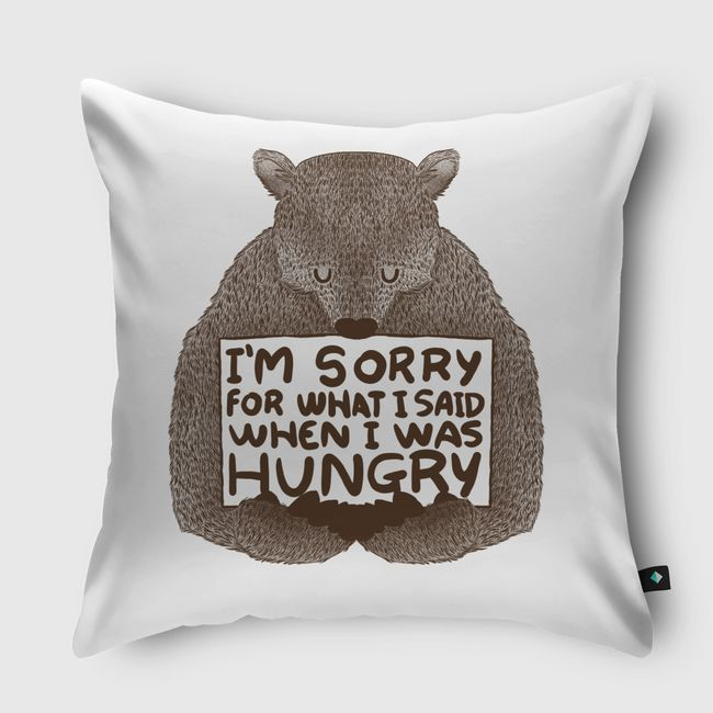 I'm Sorry For What I Said When I Was Hungry - Throw Pillow
