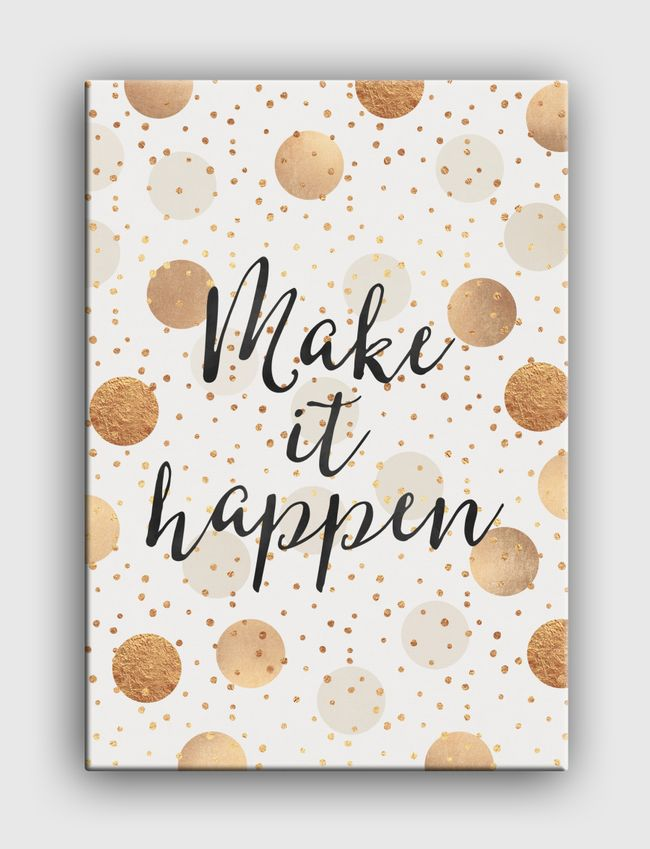 Make It Happen - Gold Dots - Canvas