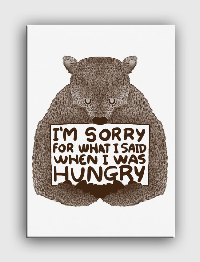 I'm Sorry For What I Said When I Was Hungry - Canvas